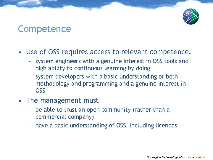 Competence • Use of OSS requires access to relevant competence: – system engineers with
