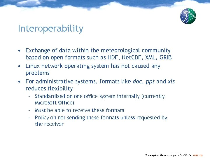 Interoperability • Exchange of data within the meteorological community based on open formats such