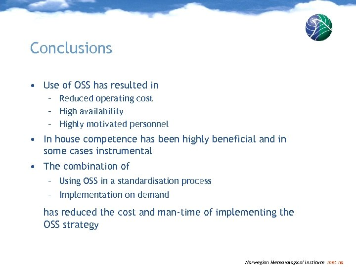 Conclusions • Use of OSS has resulted in – Reduced operating cost – High