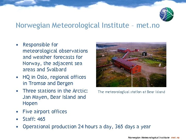 Norwegian Meteorological Institute – met. no • Responsible for meteorological observations and weather forecasts