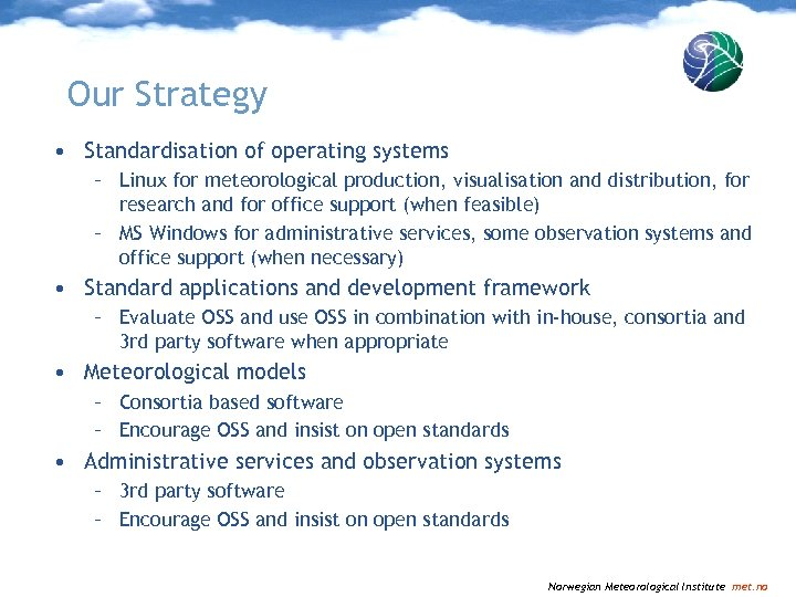 Our Strategy • Standardisation of operating systems – Linux for meteorological production, visualisation and
