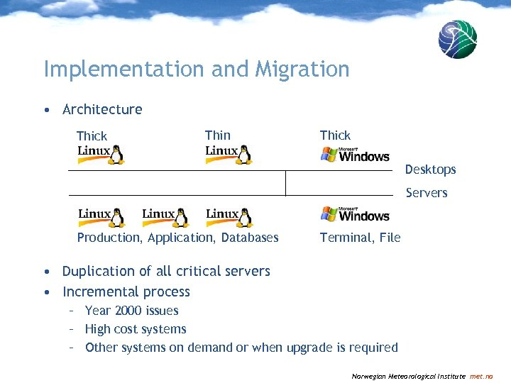 Implementation and Migration • Architecture Thick Thin Thick Desktops Servers Production, Application, Databases Terminal,
