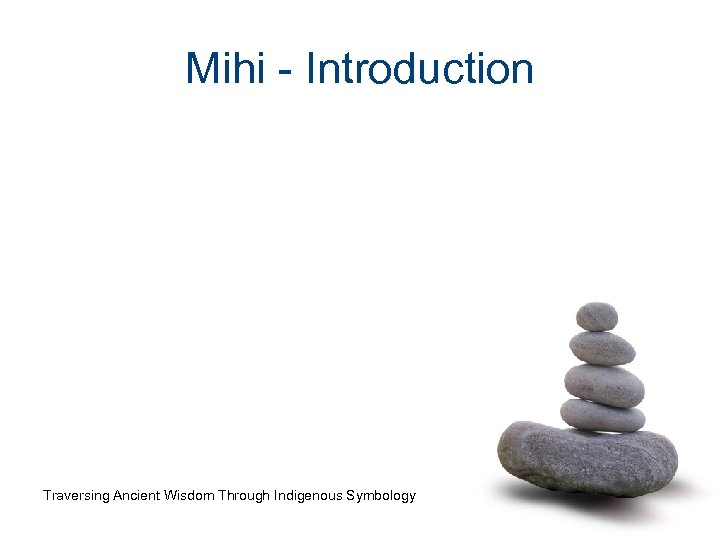 Mihi - Introduction Traversing Ancient Wisdom Through Indigenous Symbology