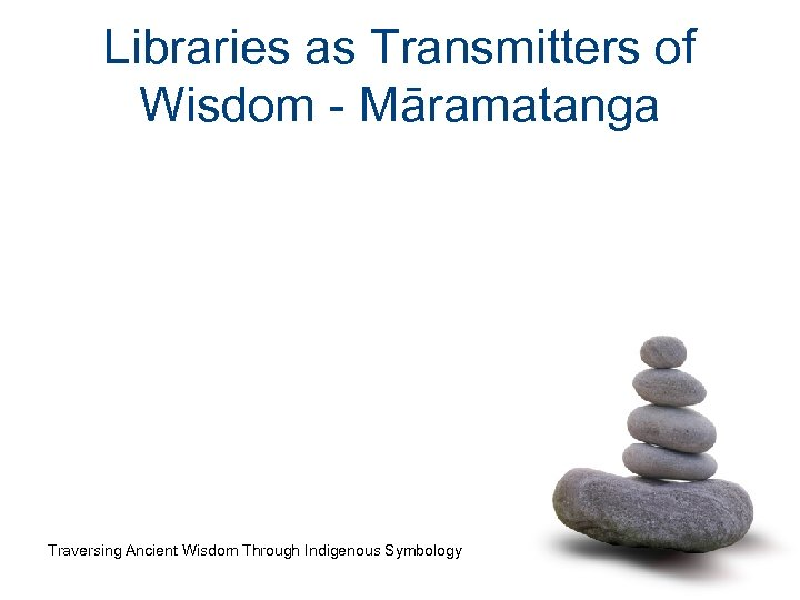 Libraries as Transmitters of Wisdom - Māramatanga Traversing Ancient Wisdom Through Indigenous Symbology