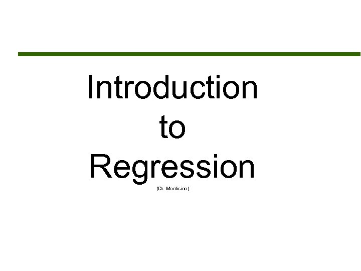 Introduction to Regression (Dr. Monticino)