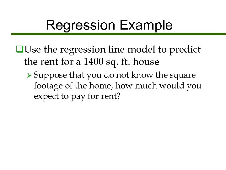 Regression Example q. Use the regression line model to predict the rent for a