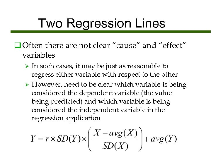 """Two Regression Lines q Often there are not clear """"cause"""" and """"effect"""" variables Ø"""