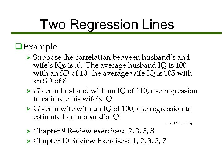 Two Regression Lines q Example Ø Ø Ø Suppose the correlation between husband's and