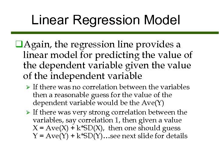 Linear Regression Model q. Again, the regression line provides a linear model for predicting