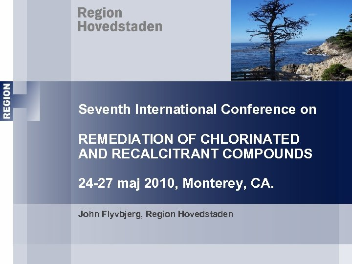 Seventh International Conference on REMEDIATION OF CHLORINATED AND RECALCITRANT COMPOUNDS 24 -27 maj 2010,