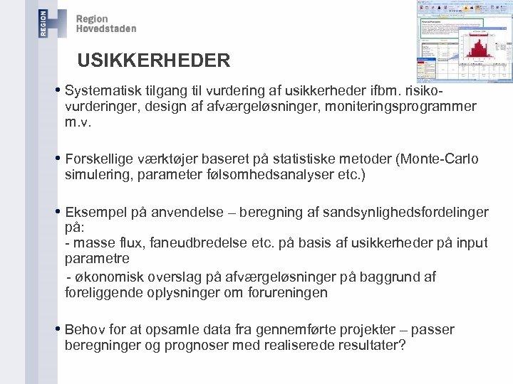 USIKKERHEDER • Systematisk tilgang til vurdering af usikkerheder ifbm. risiko- vurderinger, design af afværgeløsninger,