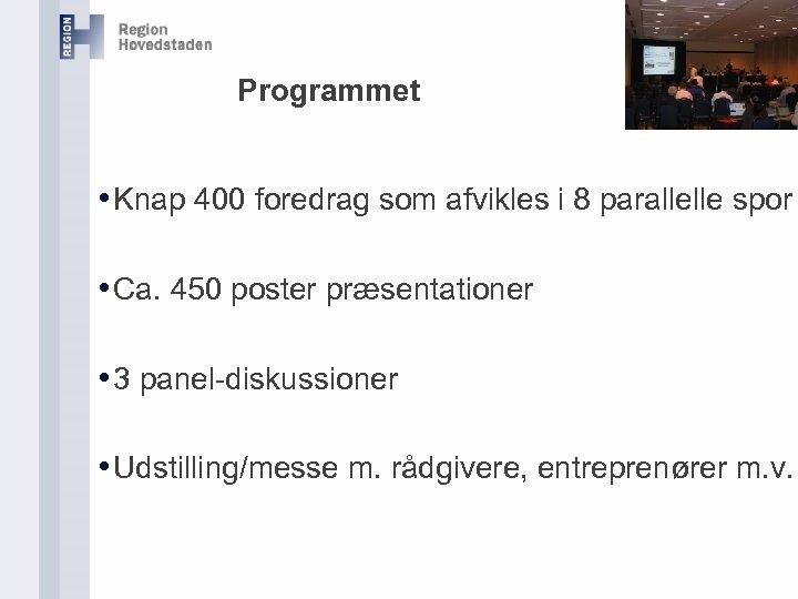 Programmet • Knap 400 foredrag som afvikles i 8 parallelle spor • Ca. 450