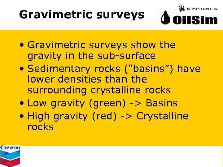Gravimetric surveys • Gravimetric surveys show the gravity in the sub-surface • Sedimentary rocks