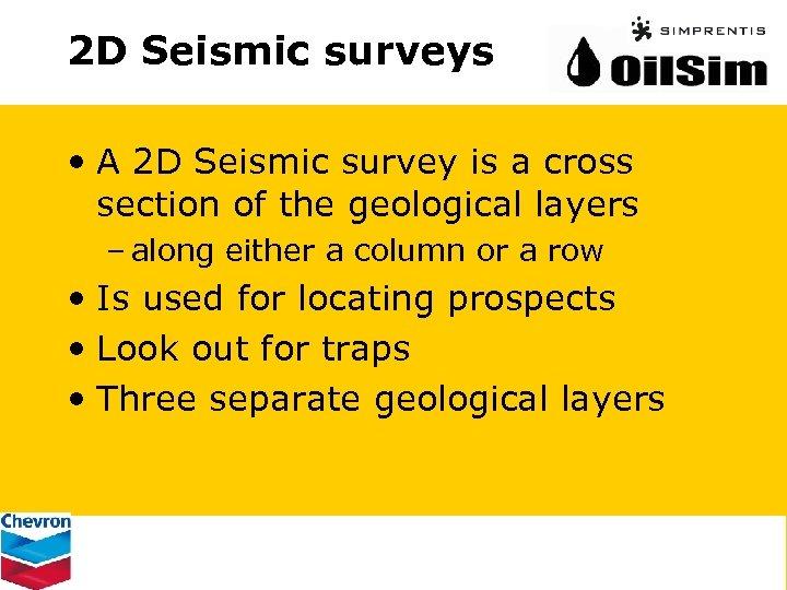 2 D Seismic surveys • A 2 D Seismic survey is a cross section