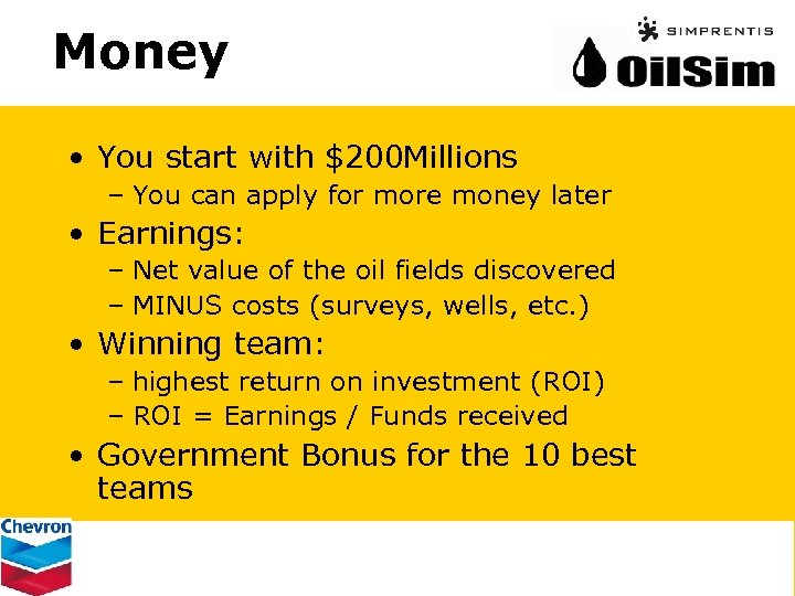 Money • You start with $200 Millions – You can apply for more money