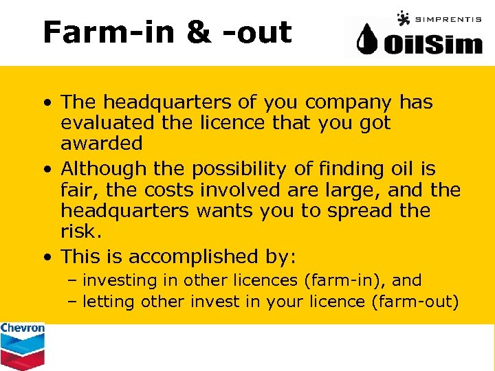 Farm-in & -out • The headquarters of you company has evaluated the licence that