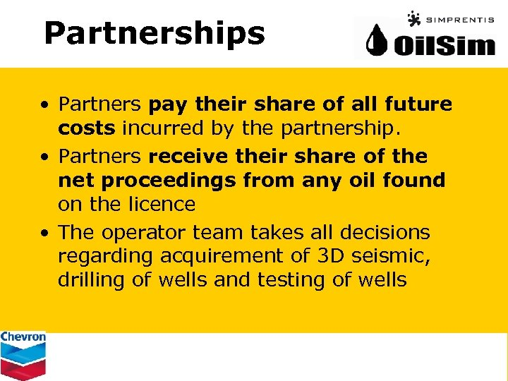 Partnerships • Partners pay their share of all future costs incurred by the partnership.