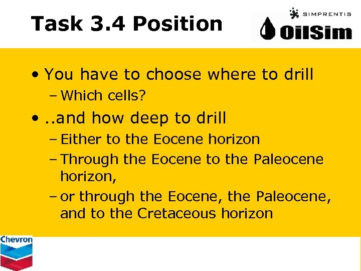Task 3. 4 Position • You have to choose where to drill – Which