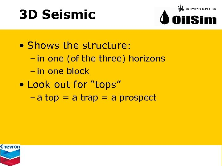 3 D Seismic • Shows the structure: – in one (of the three) horizons
