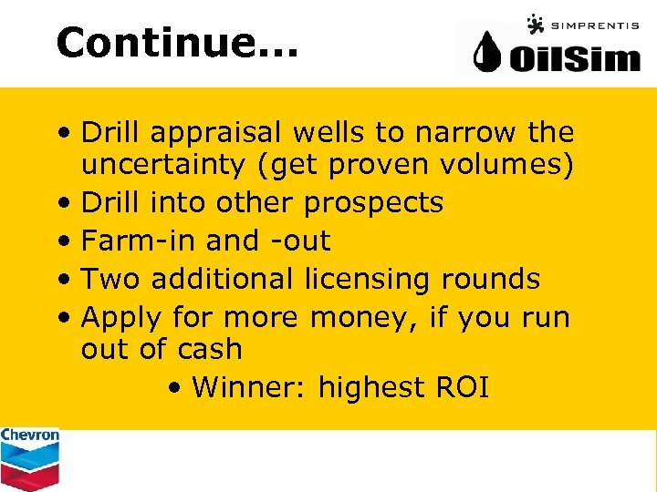 Continue. . . • Drill appraisal wells to narrow the uncertainty (get proven volumes)