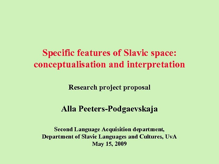 Specific features of Slavic space: conceptualisation and interpretation Research project proposal Alla Peeters-Podgaevskaja