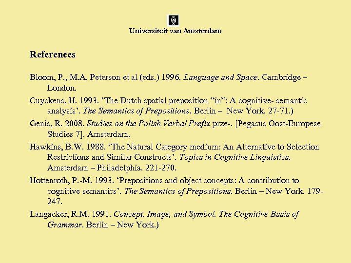 Universiteit van Amsterdam References Bloom, P. , M. A. Peterson et al (eds. )