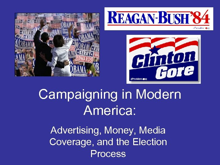 Campaigning in Modern America: Advertising, Money, Media Coverage, and the Election Process