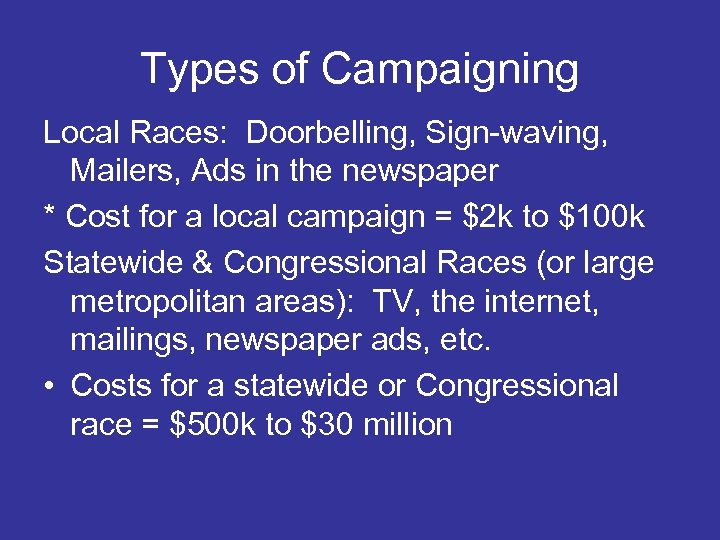 Types of Campaigning Local Races: Doorbelling, Sign-waving, Mailers, Ads in the newspaper * Cost