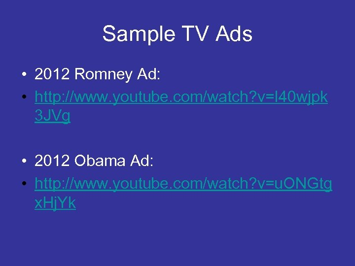 Sample TV Ads • 2012 Romney Ad: • http: //www. youtube. com/watch? v=I 40