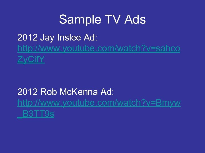 Sample TV Ads 2012 Jay Inslee Ad: http: //www. youtube. com/watch? v=sahco Zy. Cif.