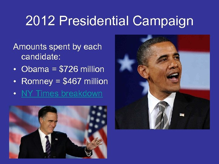 2012 Presidential Campaign Amounts spent by each candidate: • Obama = $726 million •
