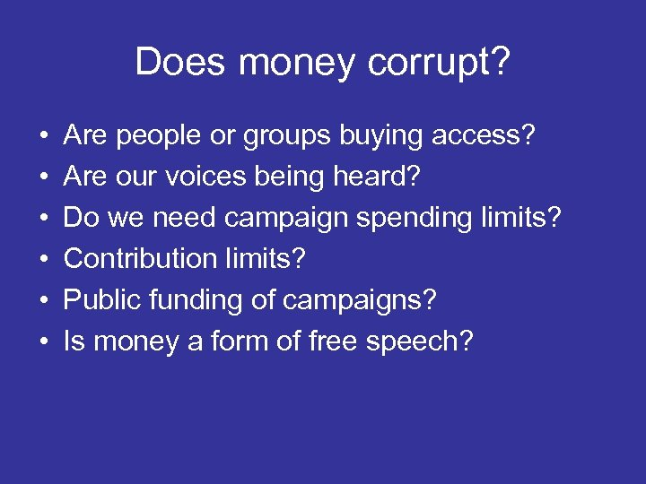 Does money corrupt? • • • Are people or groups buying access? Are our