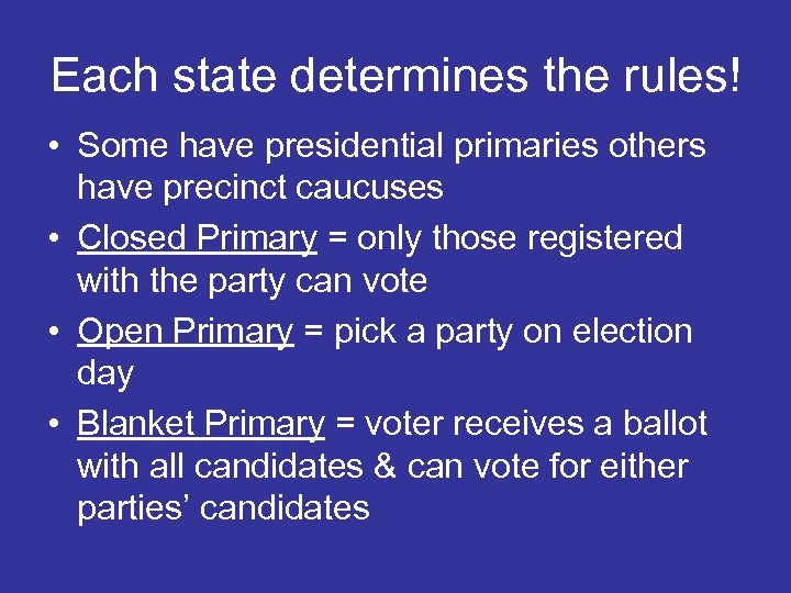 Each state determines the rules! • Some have presidential primaries others have precinct caucuses