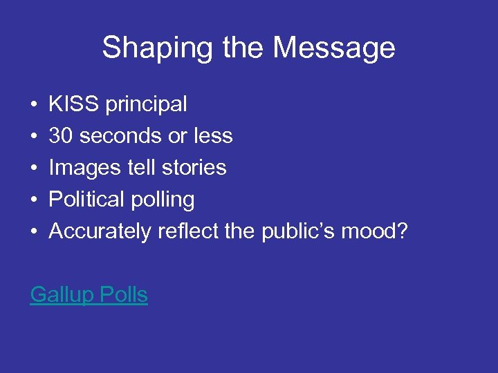 Shaping the Message • • • KISS principal 30 seconds or less Images tell