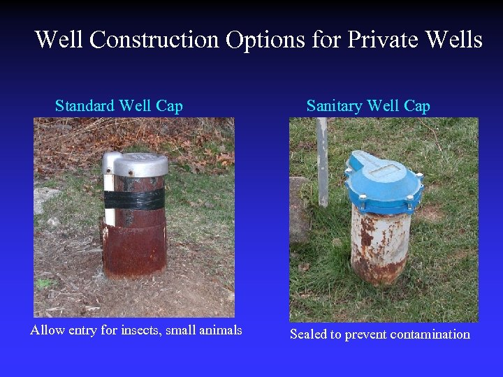 Well Construction Options for Private Wells Standard Well Cap Allow entry for insects, small