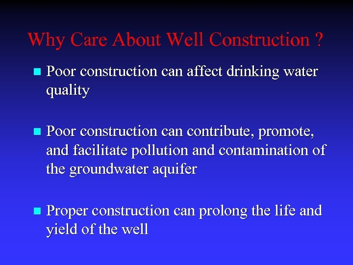 Why Care About Well Construction ? n Poor construction can affect drinking water quality