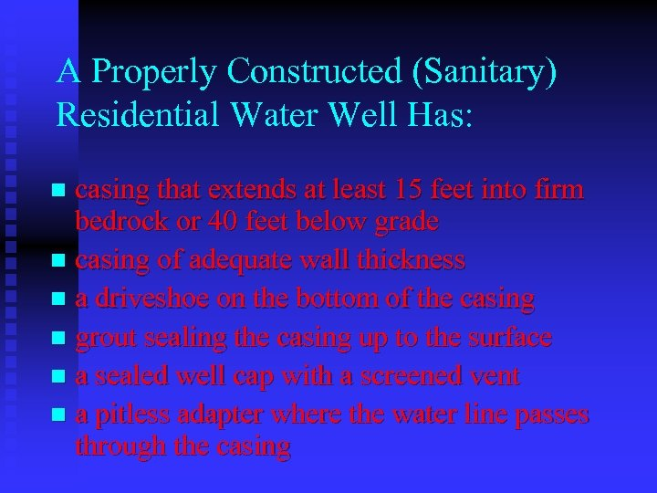 A Properly Constructed (Sanitary) Residential Water Well Has: casing that extends at least 15