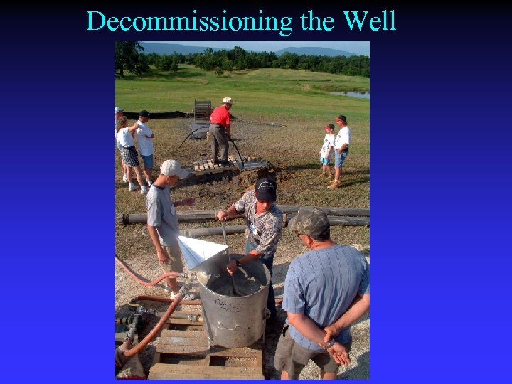 Decommissioning the Well