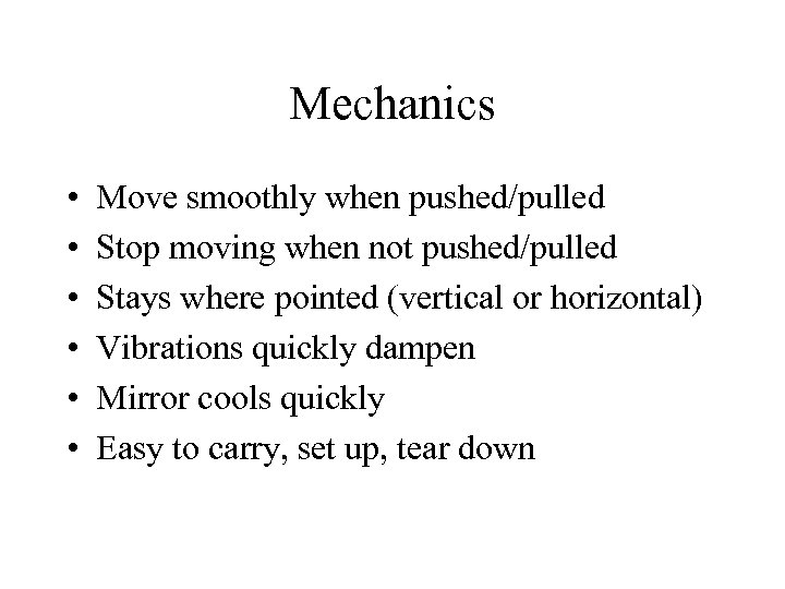 Mechanics • • • Move smoothly when pushed/pulled Stop moving when not pushed/pulled Stays