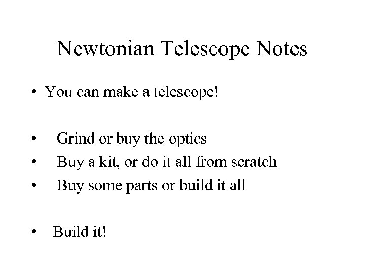 Newtonian Telescope Notes • You can make a telescope! • • • Grind or