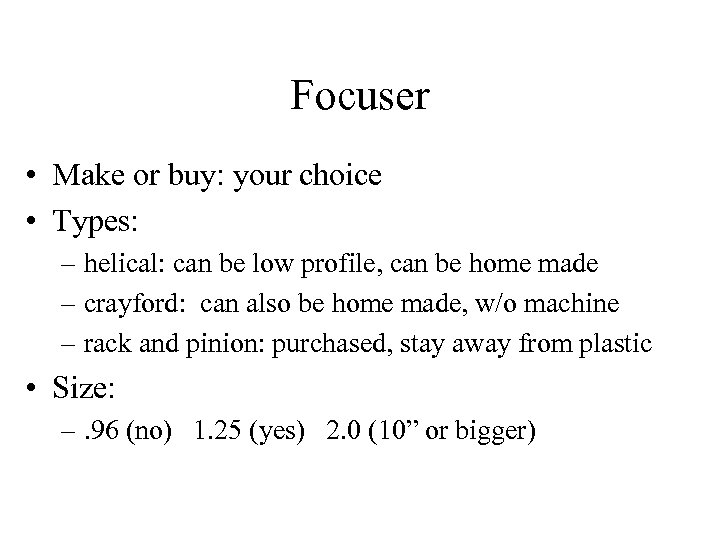 Focuser • Make or buy: your choice • Types: – helical: can be low