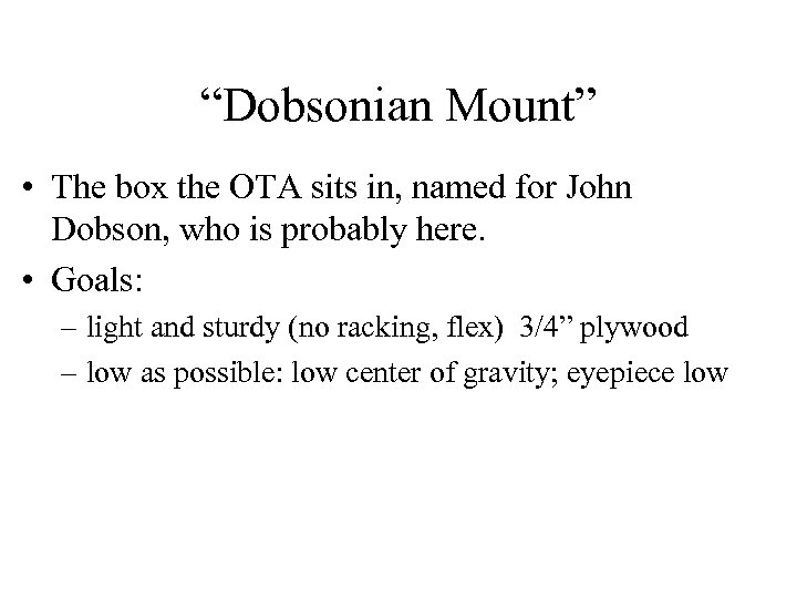 """Dobsonian Mount"" • The box the OTA sits in, named for John Dobson, who"