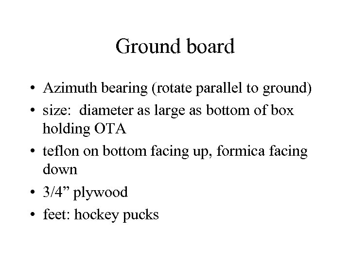 Ground board • Azimuth bearing (rotate parallel to ground) • size: diameter as large