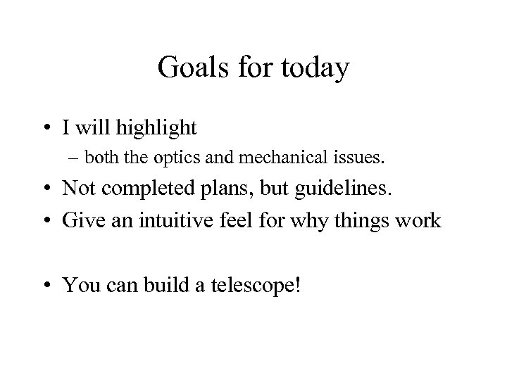 Goals for today • I will highlight – both the optics and mechanical issues.