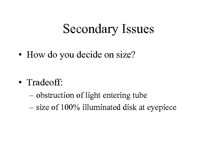 Secondary Issues • How do you decide on size? • Tradeoff: – obstruction of