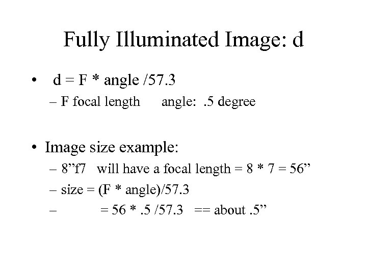 Fully Illuminated Image: d • d = F * angle /57. 3 – F