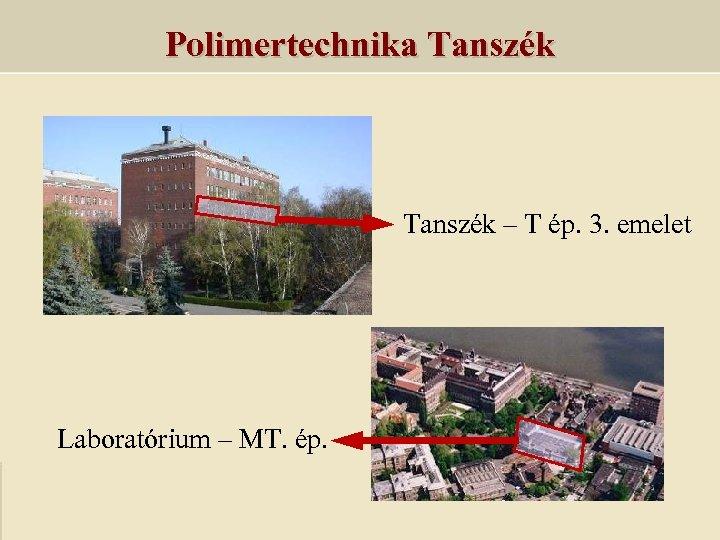 Polimertechnika Tanszék – T ép. 3. emelet Laboratórium – MT. ép.