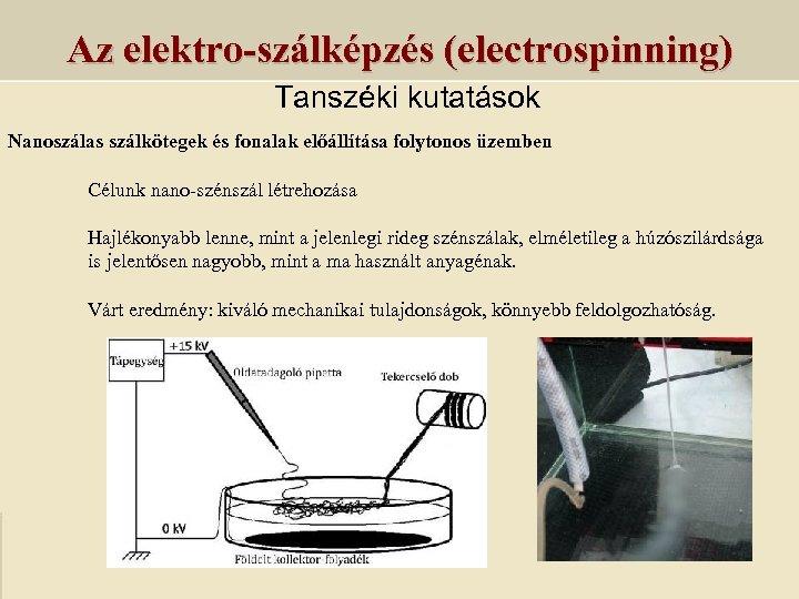 Az elektro-szálképzés (electrospinning) Tanszéki kutatások Nanoszálas szálkötegek és fonalak előállítása folytonos üzemben Célunk nano-szénszál