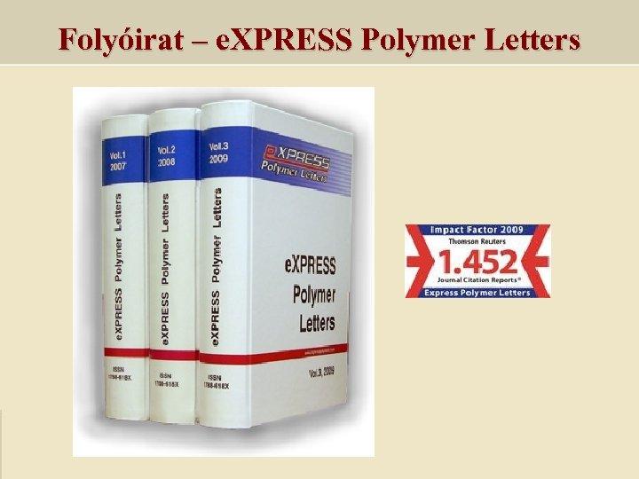Folyóirat – e. XPRESS Polymer Letters