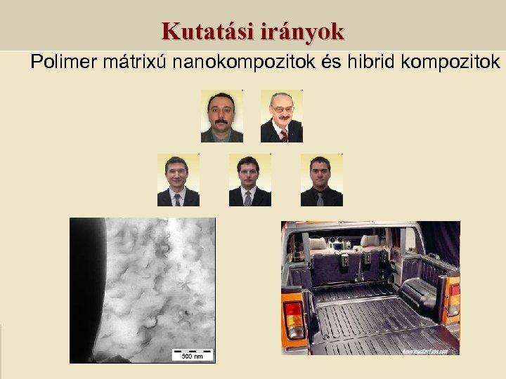 Kutatási irányok Polimer mátrixú nanokompozitok és hibrid kompozitok